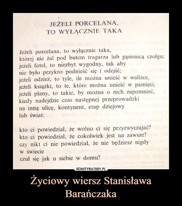 Życiowy wiersz Stanisława Barańczaka –