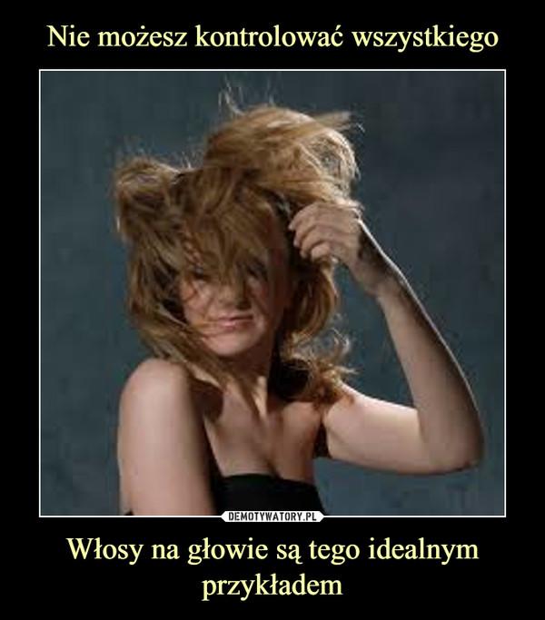 Włosy na głowie są tego idealnym przykładem –