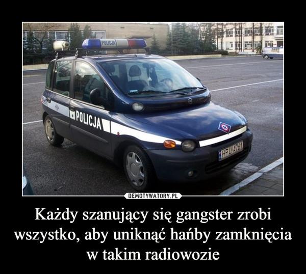 Każdy szanujący się gangster zrobi wszystko, aby uniknąć hańby zamknięcia w takim radiowozie –