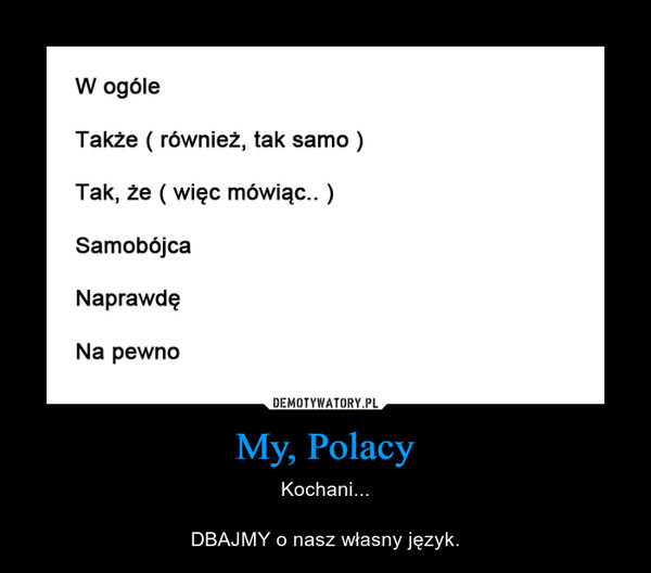 My, Polacy – Kochani...DBAJMY o nasz własny język.