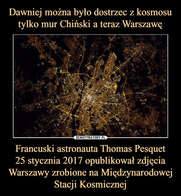 Francuski astronauta Thomas Pesquet25 stycznia 2017 opublikował zdjęcia Warszawy zrobione na Międzynarodowej Stacji Kosmicznej –