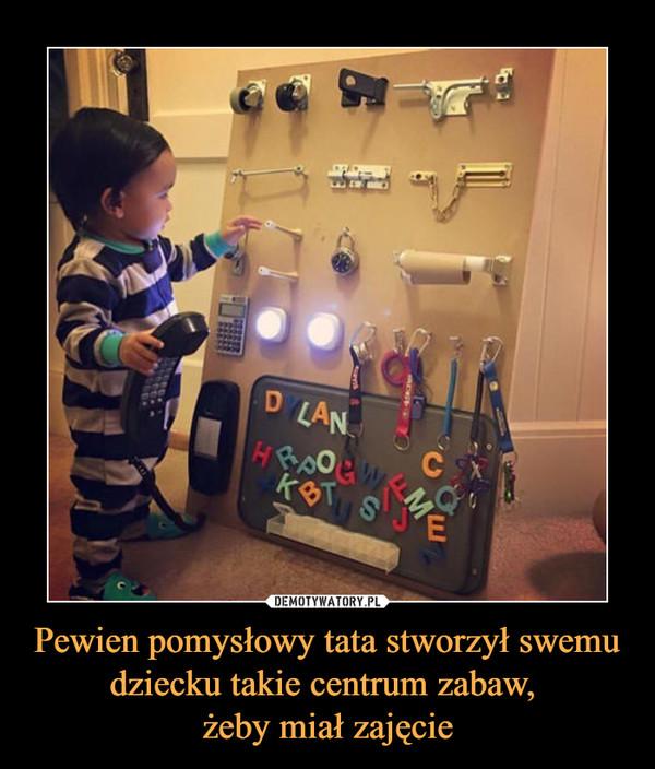 Pewien pomysłowy tata stworzył swemu dziecku takie centrum zabaw, żeby miał zajęcie –