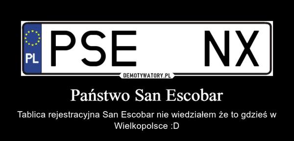Państwo San Escobar – Tablica rejestracyjna San Escobar nie wiedziałem że to gdzieś w Wielkopolsce :D