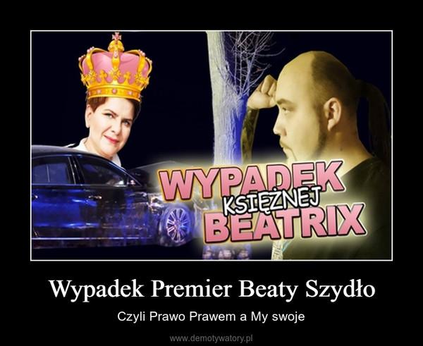 Wypadek Premier Beaty Szydło – Czyli Prawo Prawem a My swoje