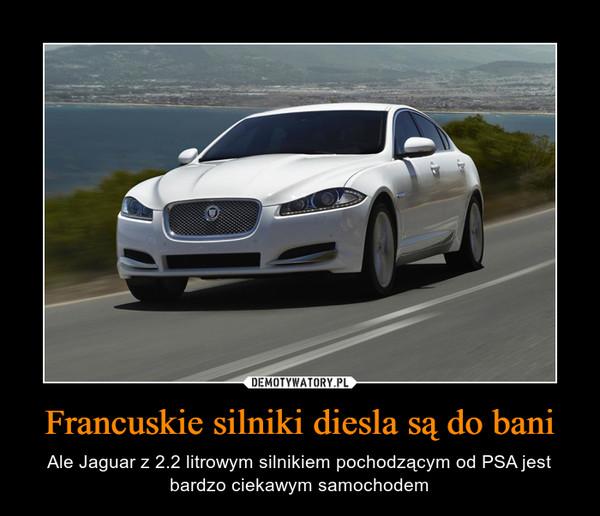 Francuskie silniki diesla są do bani – Ale Jaguar z 2.2 litrowym silnikiem pochodzącym od PSA jest bardzo ciekawym samochodem