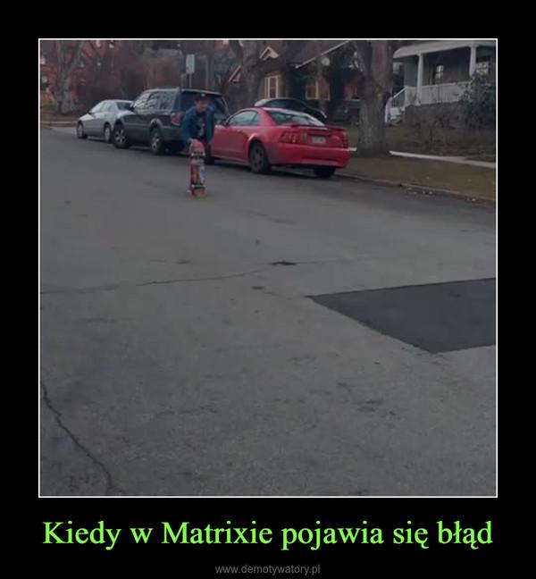 Kiedy w Matrixie pojawia się błąd –