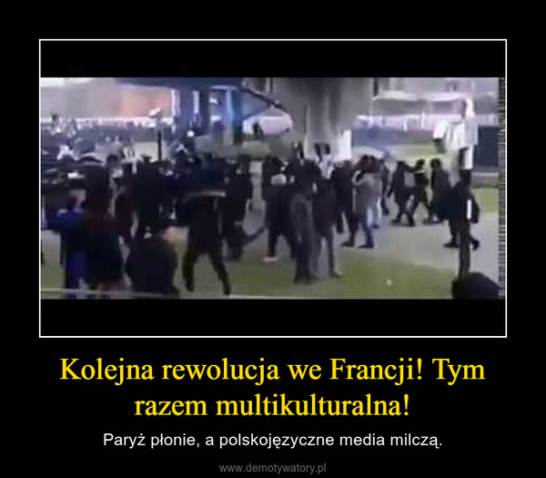 Kolejna rewolucja we Francji! Tym razem multikulturalna! – Paryż płonie, a polskojęzyczne media milczą.