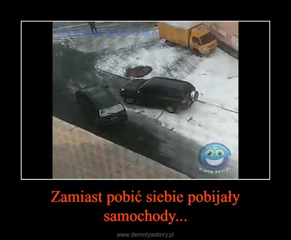 Zamiast pobić siebie pobijały samochody... –