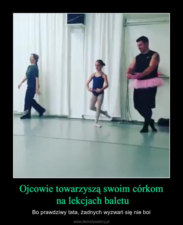 Ojcowie towarzyszą swoim córkom na lekcjach baletu – Bo prawdziwy tata, żadnych wyzwań się nie boi