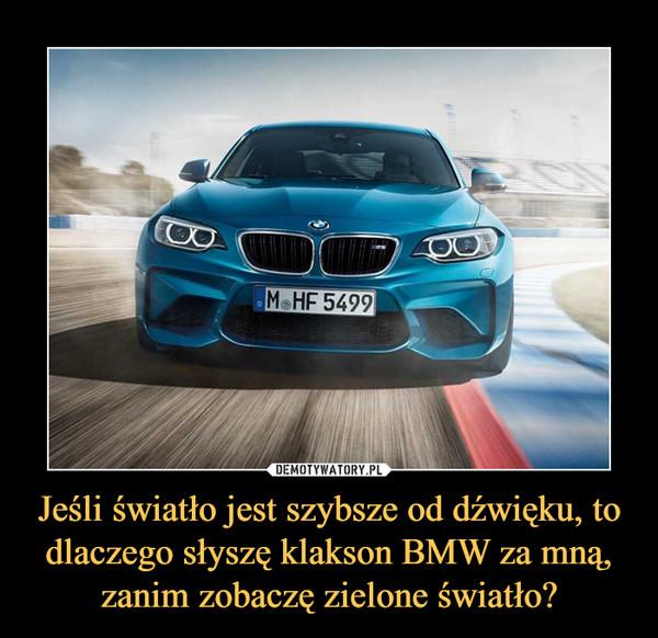 Jeśli światło jest szybsze od dźwięku, to dlaczego słyszę klakson BMW za mną, zanim zobaczę zielone światło? –