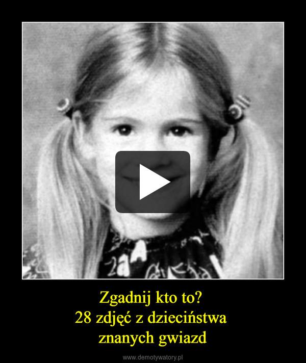 Zgadnij kto to? 28 zdjęć z dzieciństwa znanych gwiazd –