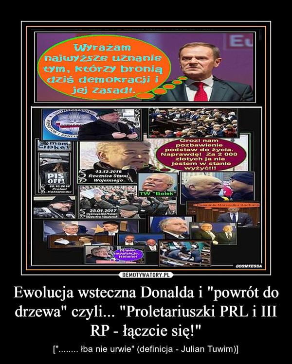 """Ewolucja wsteczna Donalda i """"powrót do drzewa"""" czyli... """"Proletariuszki PRL i III RP - łączcie się!"""" – [""""........ łba nie urwie"""" (definicja - Julian Tuwim)]"""