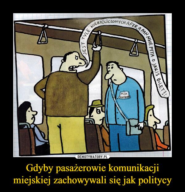 Gdyby pasażerowie komunikacji miejskiej zachowywali się jak politycy –