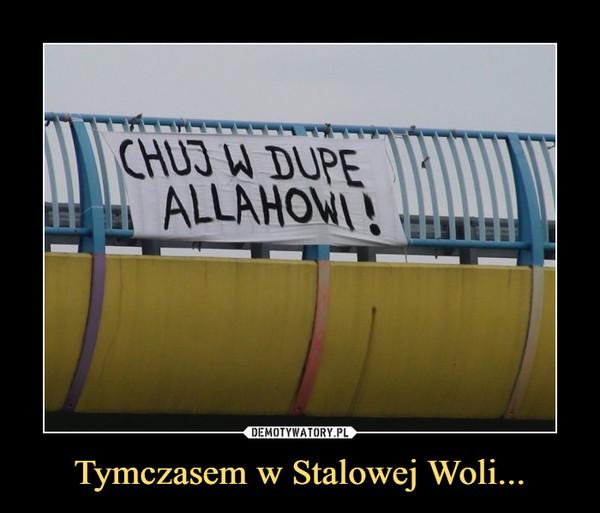 Tymczasem w Stalowej Woli... –