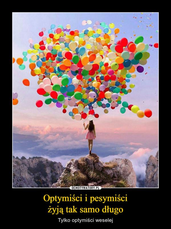 Optymiści i pesymiściżyją tak samo długo – Tylko optymiści weselej