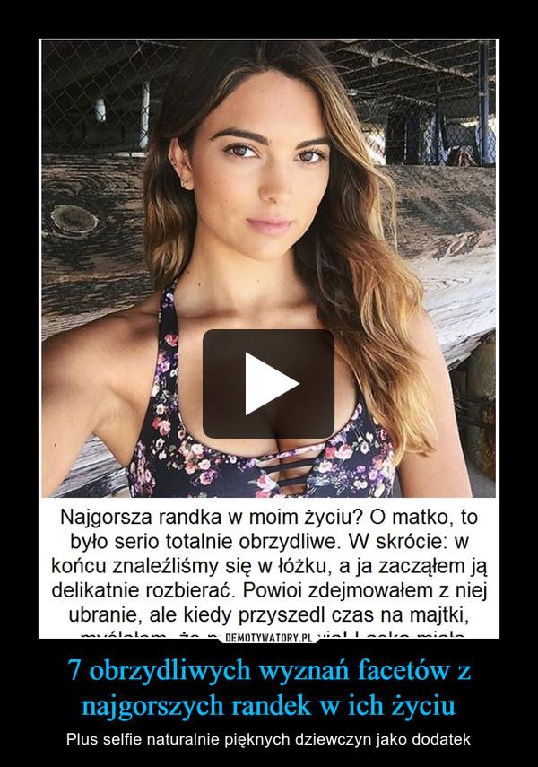 7 obrzydliwych wyznań facetów z najgorszych randek w ich życiu – Plus selfie naturalnie pięknych dziewczyn jako dodatek