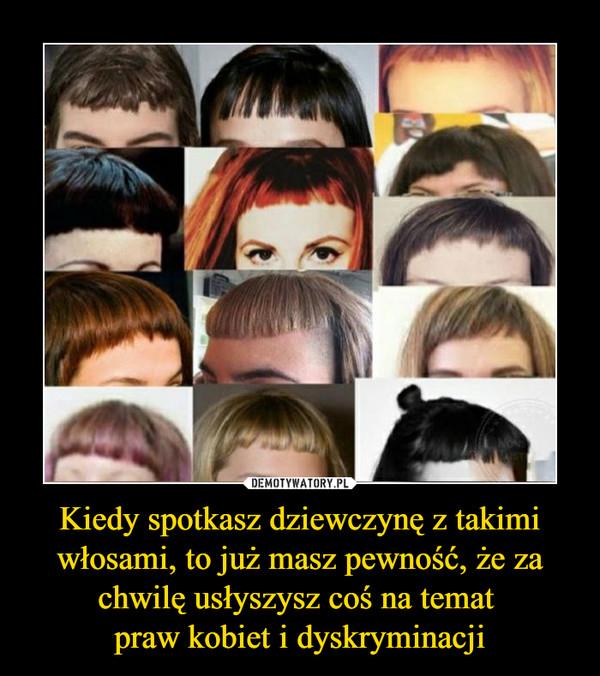 Kiedy spotkasz dziewczynę z takimi włosami, to już masz pewność, że za chwilę usłyszysz coś na temat praw kobiet i dyskryminacji –