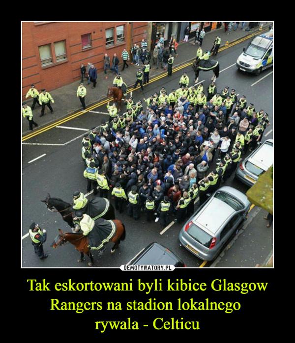 Tak eskortowani byli kibice Glasgow Rangers na stadion lokalnego rywala - Celticu –