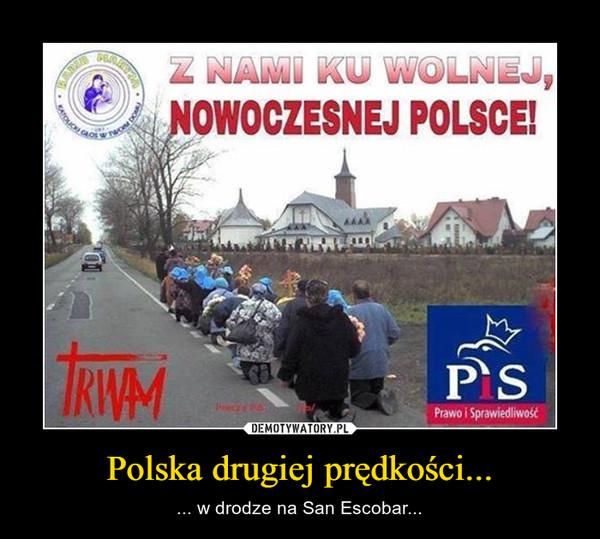 Polska drugiej prędkości... – ... w drodze na San Escobar...