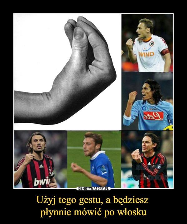 Użyj tego gestu, a będziesz płynnie mówić po włosku –