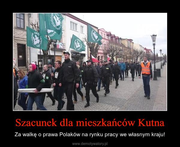 Szacunek dla mieszkańców Kutna – Za walkę o prawa Polaków na rynku pracy we własnym kraju!