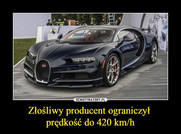 Złośliwy producent ograniczył prędkość do 420 km/h –