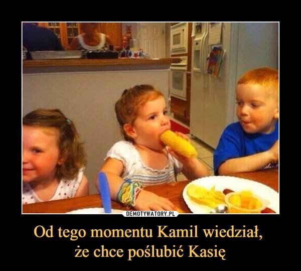 Od tego momentu Kamil wiedział, że chce poślubić Kasię –