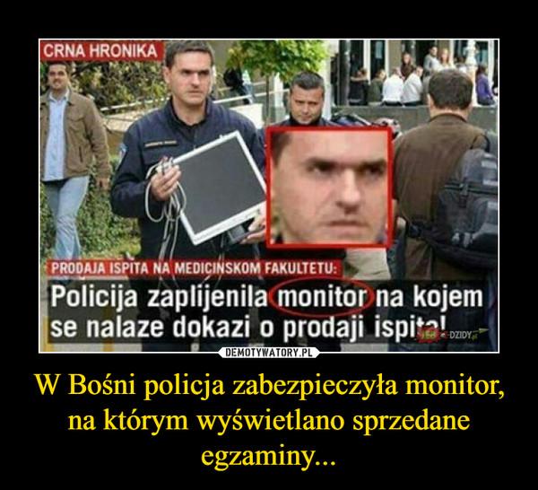 W Bośni policja zabezpieczyła monitor, na którym wyświetlano sprzedane egzaminy... –