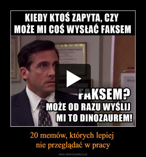 20 memów, których lepiej nie przeglądać w pracy –