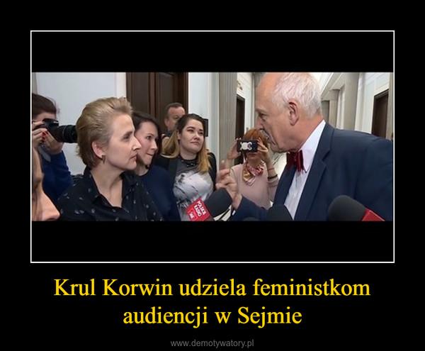 Krul Korwin udziela feministkom audiencji w Sejmie –