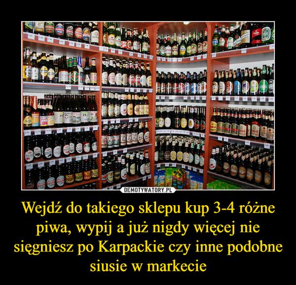 Wejdź do takiego sklepu kup 3-4 różne piwa, wypij a już nigdy więcej nie sięgniesz po Karpackie czy inne podobne siusie w markecie –
