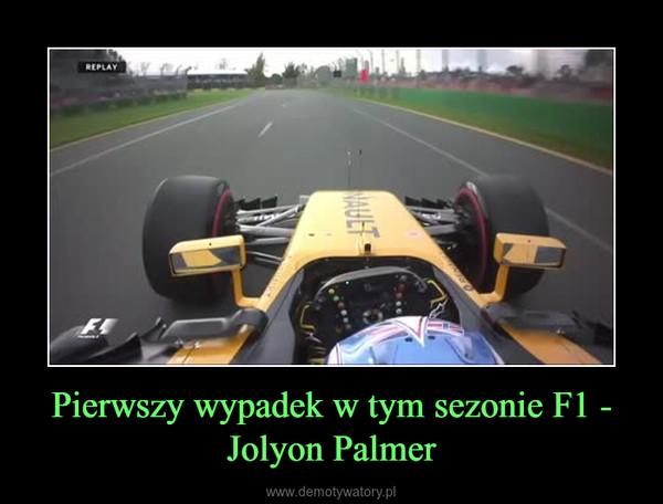 Pierwszy wypadek w tym sezonie F1 - Jolyon Palmer –