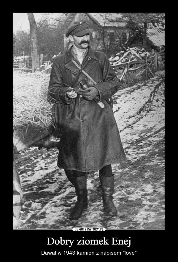 """Dobry ziomek Enej – Dawał w 1943 kamień z napisem """"love"""""""