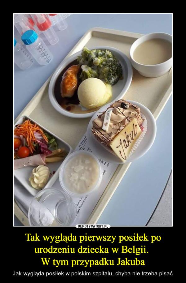 Tak wygląda pierwszy posiłek po urodzeniu dziecka w Belgii. W tym przypadku Jakuba – Jak wygląda posiłek w polskim szpitalu, chyba nie trzeba pisać