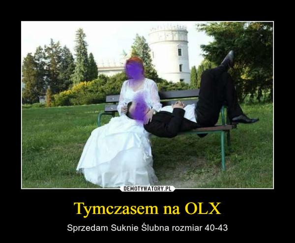 Tymczasem na OLX – Sprzedam Suknie Ślubna rozmiar 40-43