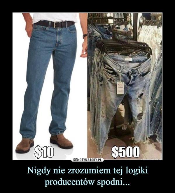 Nigdy nie zrozumiem tej logiki producentów spodni... –  $10 $500