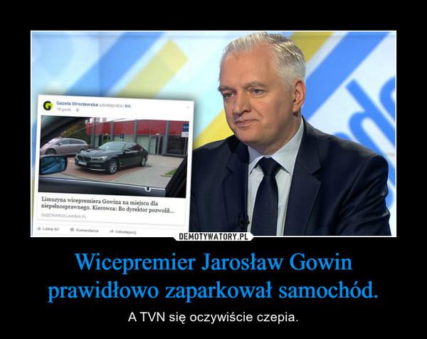 Wicepremier Jarosław Gowin prawidłowo zaparkował samochód. – A TVN się oczywiście czepia.