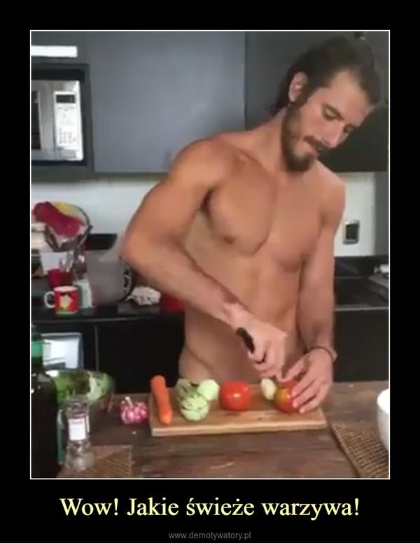 Wow! Jakie świeże warzywa! –