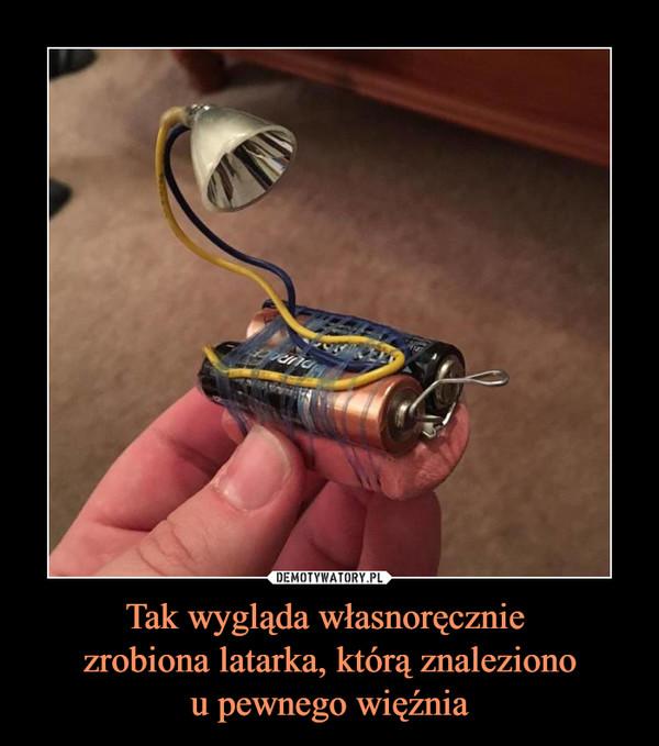 Tak wygląda własnoręcznie zrobiona latarka, którą znalezionou pewnego więźnia –