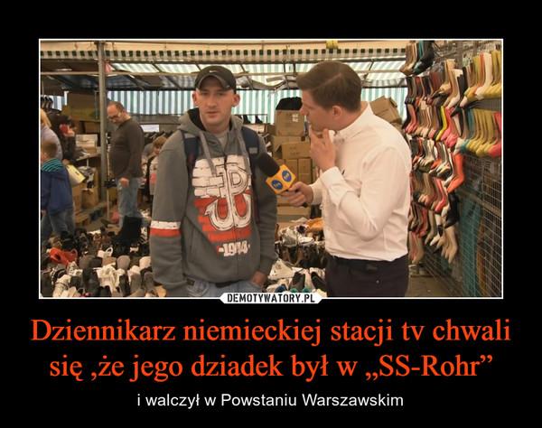 """Dziennikarz niemieckiej stacji tv chwali się ,że jego dziadek był w """"SS-Rohr"""" – i walczył w Powstaniu Warszawskim"""