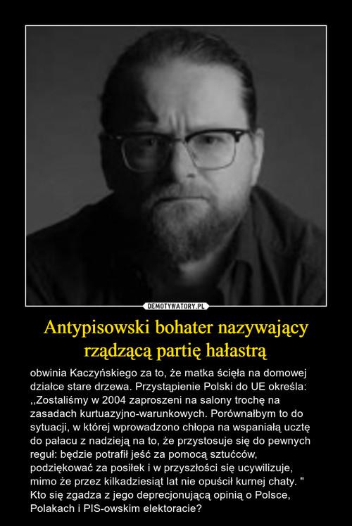 Antypisowski bohater nazywający rządzącą partię hałastrą