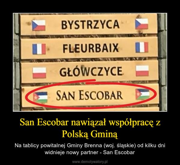 San Escobar nawiązał współpracę z Polską Gminą – Na tablicy powitalnej Gminy Brenna (woj. śląskie) od kilku dni widnieje nowy partner - San Escobar