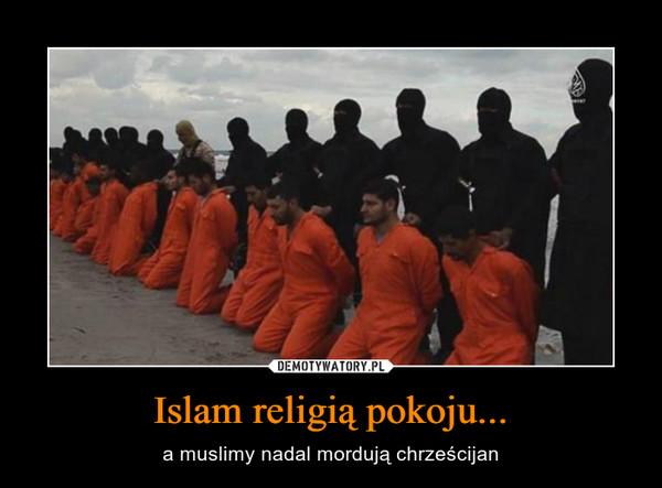 Islam religią pokoju... – a muslimy nadal mordują chrześcijan