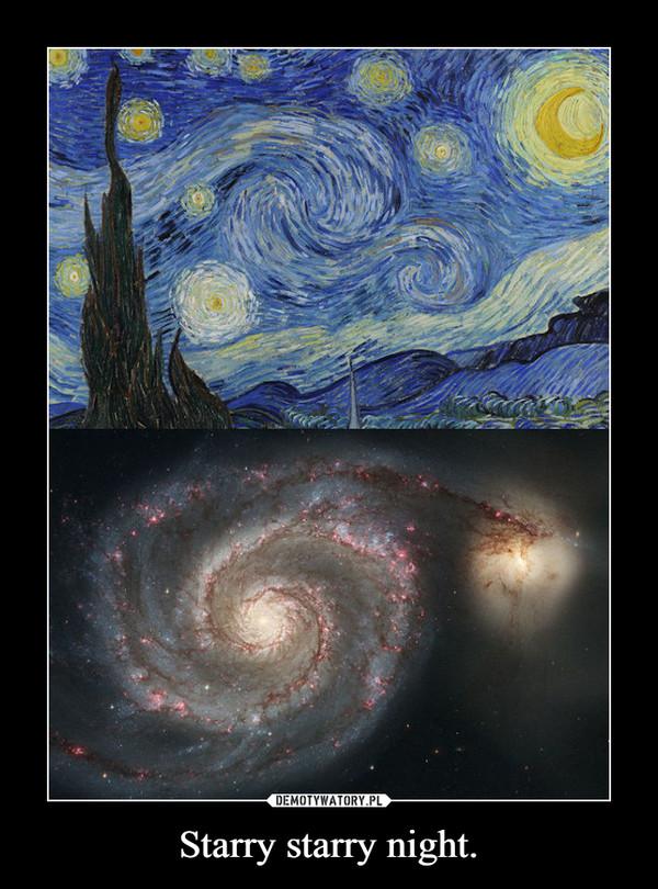 Starry starry night. –