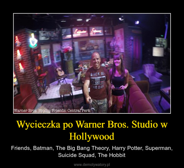 Wycieczka po Warner Bros. Studio w Hollywood – Friends, Batman, The Big Bang Theory, Harry Potter, Superman, Suicide Squad, The Hobbit