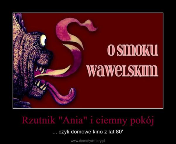 """Rzutnik """"Ania"""" i ciemny pokój – ... czyli domowe kino z lat 80'"""