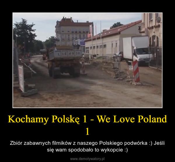 Kochamy Polskę 1 - We Love Poland 1 – Zbiór zabawnych filmików z naszego Polskiego podwórka :) Jeśli się wam spodobało to wykopcie :)