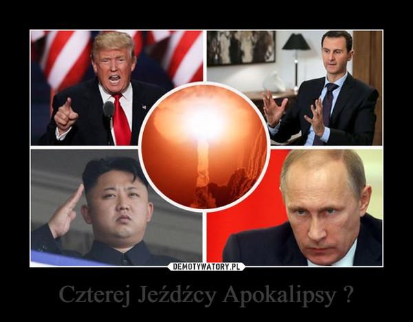Czterej Jeźdźcy Apokalipsy ? –