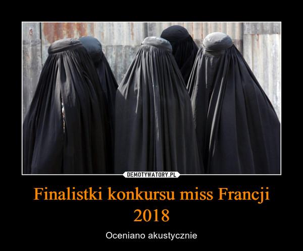 Finalistki konkursu miss Francji 2018 – Oceniano akustycznie