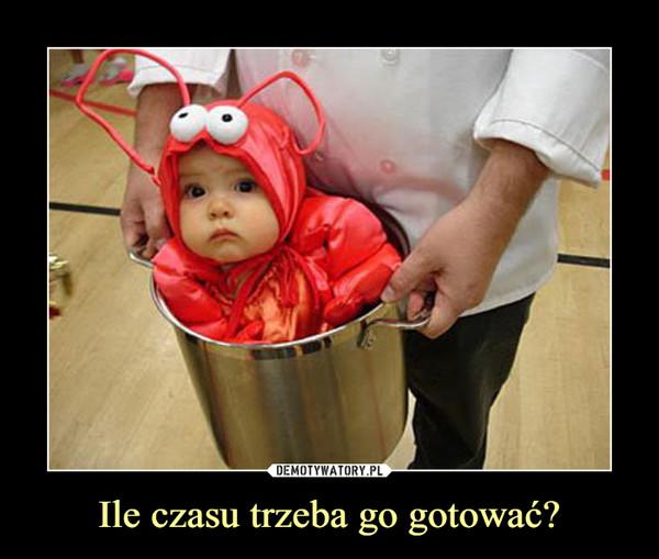 Ile czasu trzeba go gotować? –